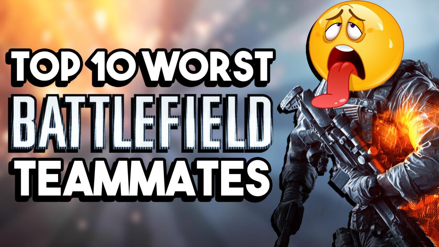 Top 10 Worst Battlefield Teammates
