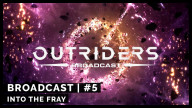 Outriders Broadcast 5